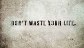 dont_waste_your_life